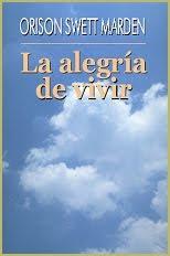La Alegria De Vivir – Orison Swett Marden