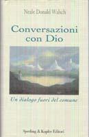 Conversazioni con Dio - Libro primo - Neale Donald Walsch (approfondimento)