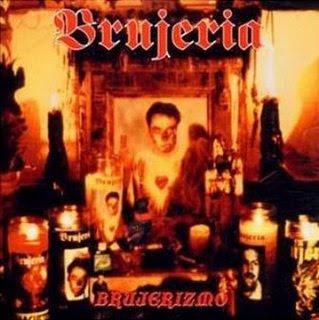 http://3.bp.blogspot.com/_e6MK7Uo-9Z8/Sdy-ysYKrmI/AAAAAAAAAA8/rTwhlSUNOvU/s400/Brujeria+-+Brujerizmo.jpg