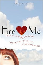 Review: Fire Me: A Tale of Scheming, Dreaming and Looking for Love in All the Wrong Places by Libby Malin.