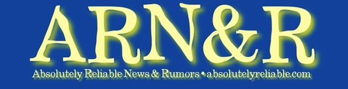 Absolutely Reliable News & Rumors.