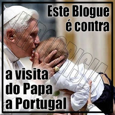 Este Blogue esteve contra a visita do Papa a Portugal