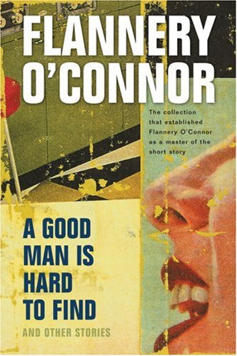 A Good Man is Hard to Find and Other Stories by Flannery O'Connor