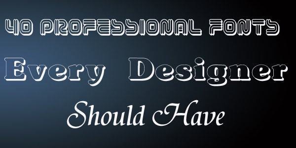 40 Professional Fonts Every Designer Should Have