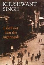 A Protest of Romance: I Shall Not Hear The Nightingale - Khushwant Singh