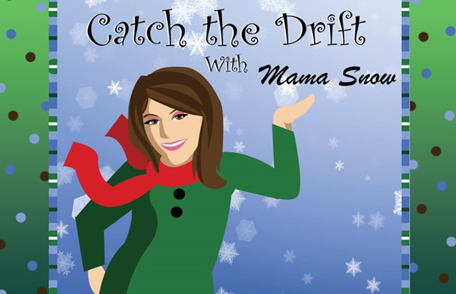 """Catch the Drift"" with Mama Snow"