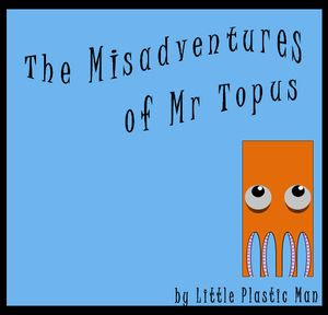 The Misadventures of Mr Topus