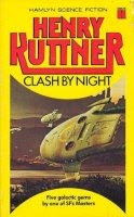 Cover image of the short story collection titled Clash by Night and Other Stories by Henry Kuttner and C L Moore, edited by Peter Pinto