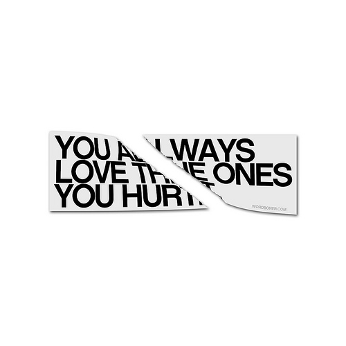I Always Hurt The One I Love: Always Quotes Love Hurts. QuotesGram