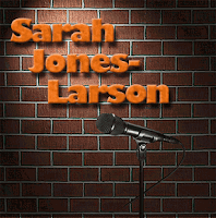 Stand-up comedy by Sarah Jones-Larson