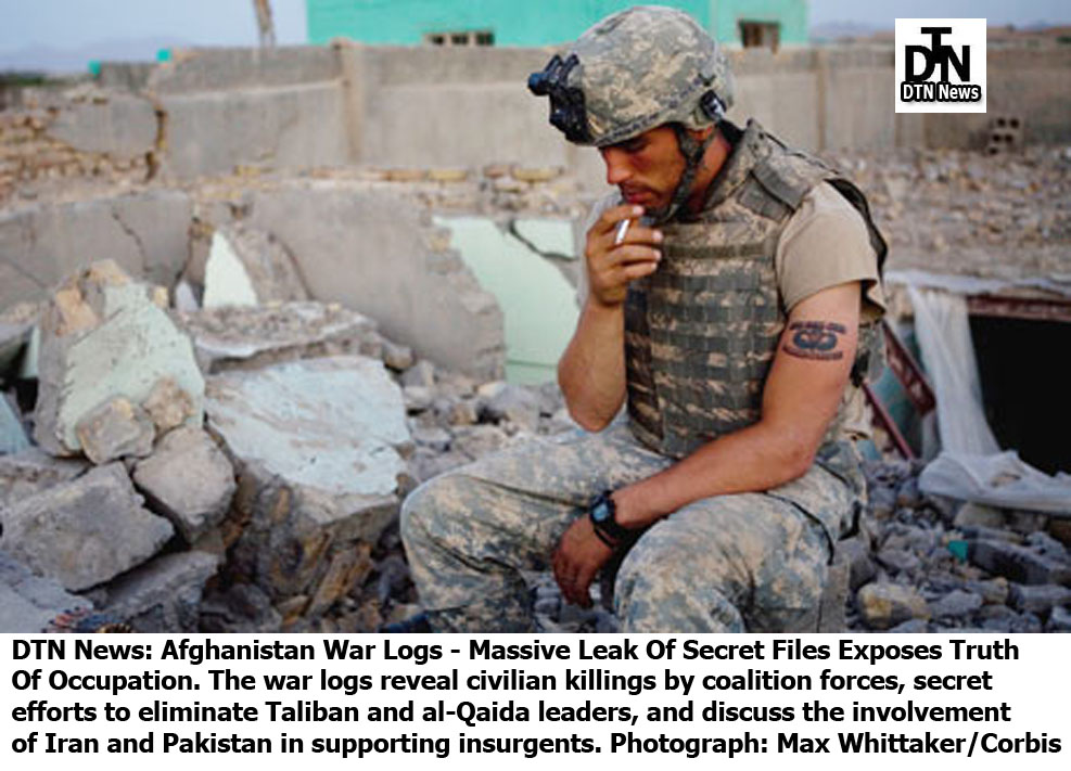 Dtn News Afghanistan War Logs Mive Leak Of Secret Files Exposes Truth Occupation