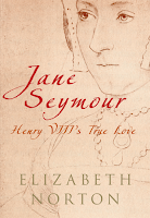 Jane Seymour: Henry VIII's True Love by Elizabeth Norton
