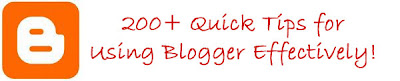 Quick tips for using Google Blogger effectively 200+ Quick Tips for Using Blogger Effectively