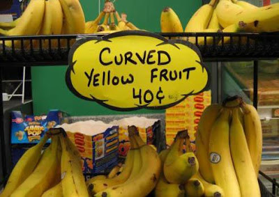 http://3.bp.blogspot.com/_yj6BlABVSOw/SAMxzVPkUOI/AAAAAAAAAGA/BBQO2TYZXPo/s400/funny-sign-for-bananas-curved-yellow-fruit-40c1.jpg