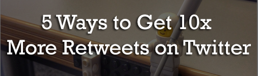 5 Ways to Get 10x More Retweets on Twitter : eAskme