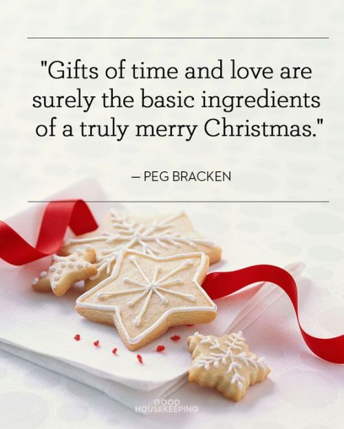 Peg Bracken #Christmas #quote: Gifts of time and love are surely the basic ingredients of a truly merry Christmas.